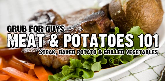 Meat and Potatoes 101: Steak, baked potato and grilled vegetables